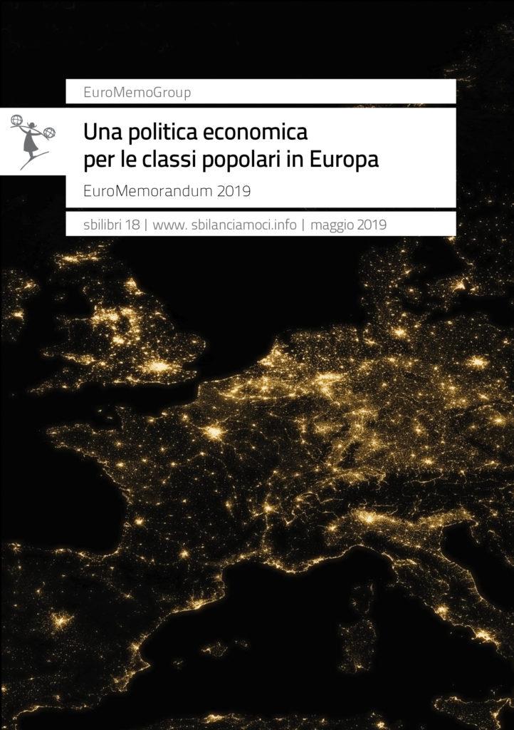 Il modello su cui sono state costruite le politiche economiche dell'Unione europea va archiviato. E il paradigma dell'Unione monetaria è iniquo e insostenibile. Alla vigilia delle elezioni del 26 maggio, il Rapporto Euromemorandum 2019 indica le alternative per rifondare l'Europa.